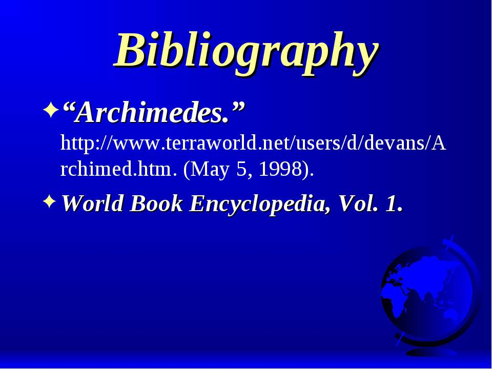 "Bibliography ""Archimedes."" http://www.terraworld.net/users/d/devans/Archimed...."