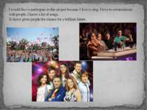 I would like to participate in this project because I love to sing. I love to...