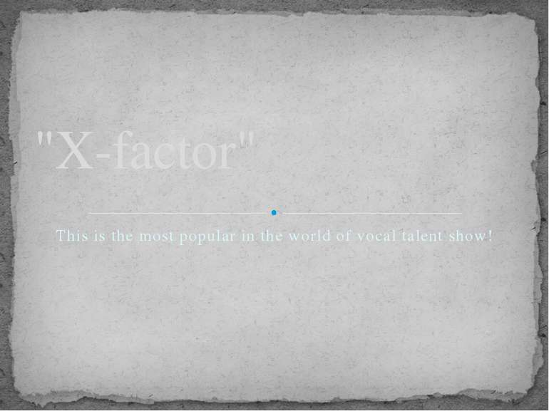 "This is the most popular in the world of vocal talent show! ""X-factor"""