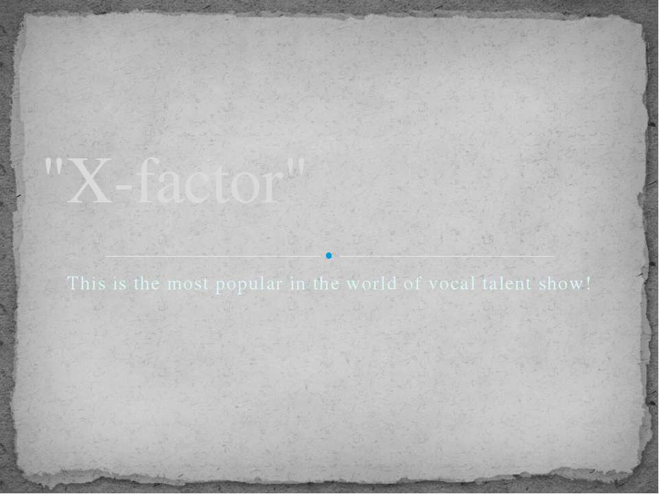 """This is the most popular in the world of vocal talent show! """"X-factor"""""""