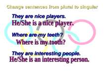 Change sentences from plural to singular They are nice players. Where are my ...