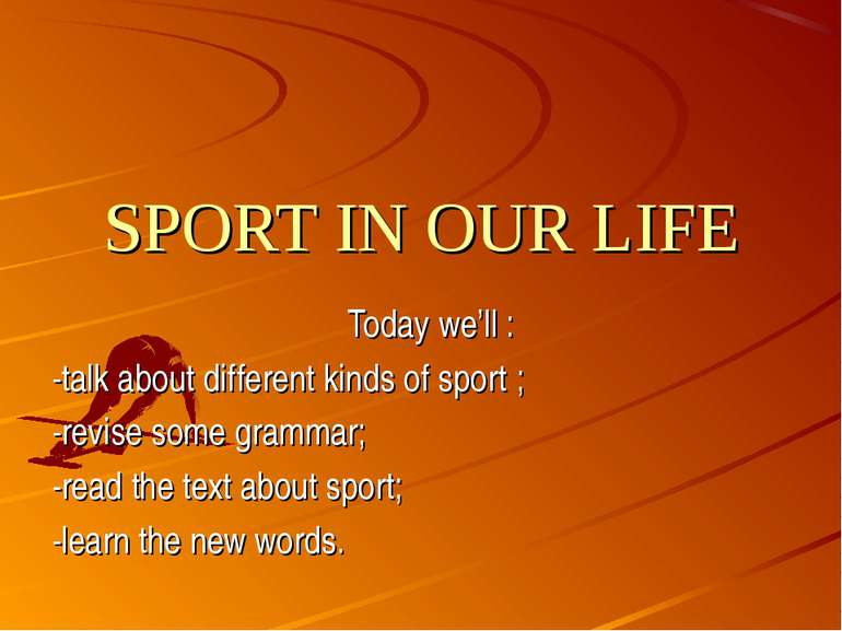 SPORT IN OUR LIFE Today we'll : -talk about different kinds of sport ; -revis...