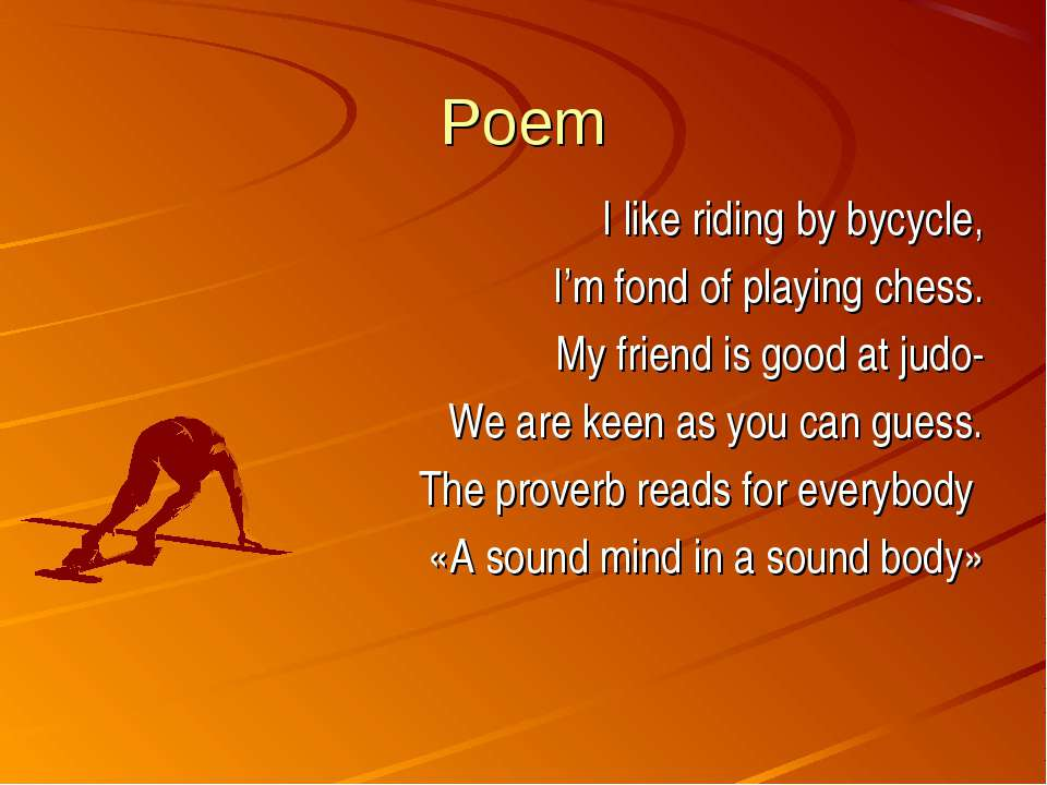 Poem I like riding by bycycle, I'm fond of playing chess. My friend is good a...