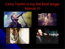 Chris Tomlin is my the best singer forever !!!