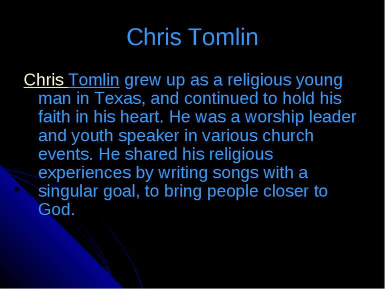 Chris Tomlin Chris Tomlingrew up as a religious young man in Texas, and cont...