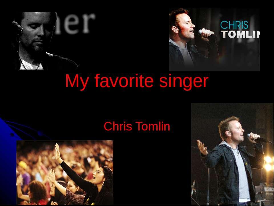 My favorite singer Chris Tomlin