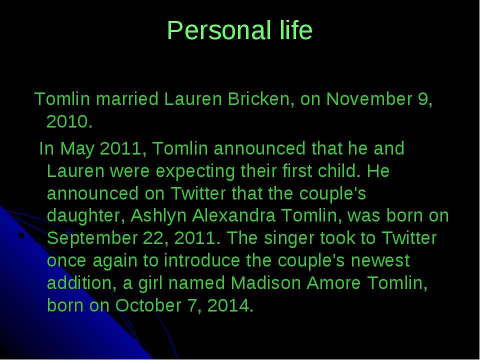 Personal life Tomlin married Lauren Bricken,on November 9, 2010. In May 2011...