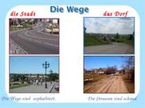 die Stadt das Dorf Die Wege sind asphaltiert. Die Strassen sind schmal.