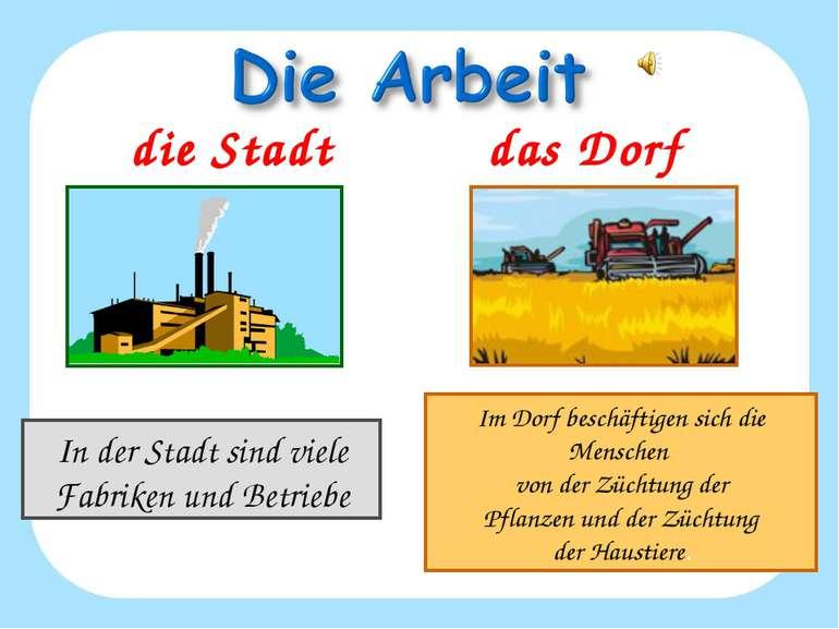 die Stadt das Dorf In der Stadt sind viele Fabriken und Betriebe Im Dorf besc...