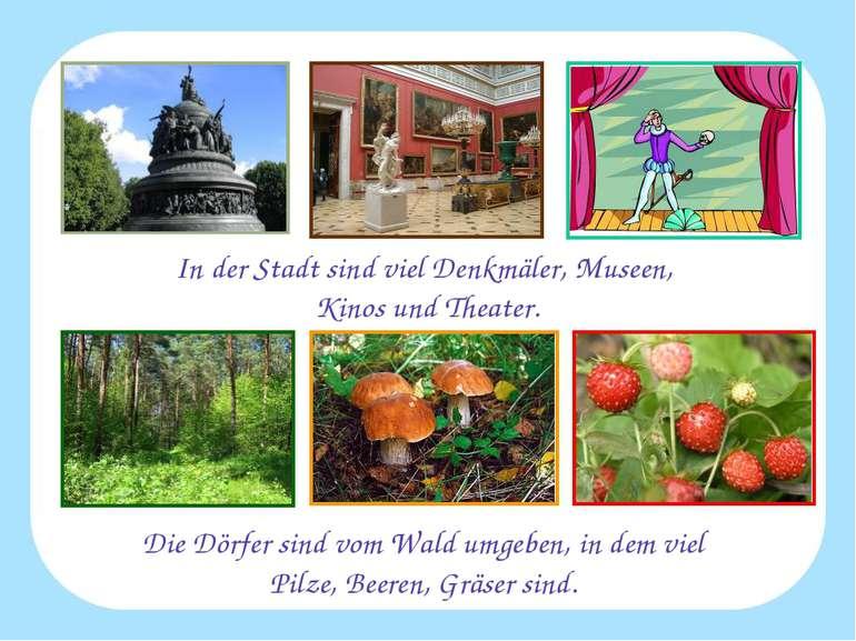 In der Stadt sind viel Denkmäler, Museen, Kinos und Theater. Die Dörfer sind ...