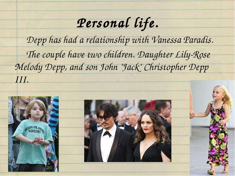 Personal life. Depp has had a relationship with Vanessa Paradis. The couple h...