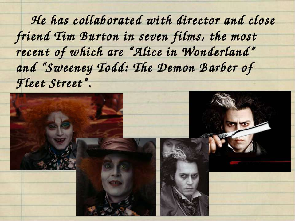 He has collaborated with director and close friend Tim Burton in seven films,...