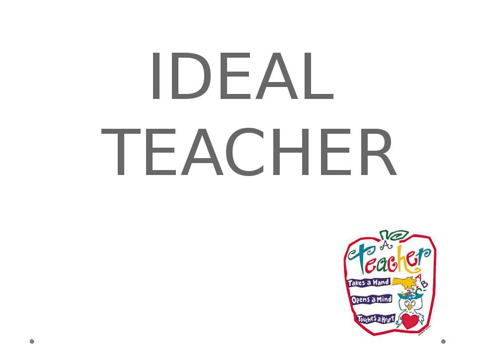 IDEAL TEACHER