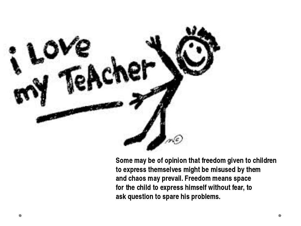 Some may be of opinion that freedom given to children to express themselves m...