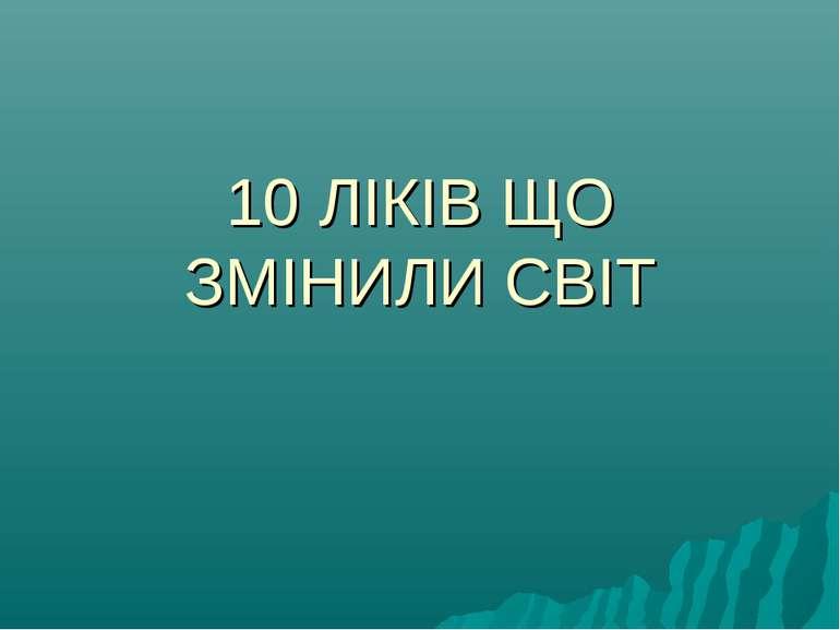 10 ЛІКІВ ЩО ЗМІНИЛИ СВІТ