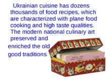 Ukrainian cuisine has dozens thousands of food recipes, which are characteriz...