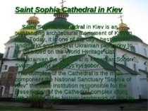 Saint Sophia Cathedral in Kiev Saint Sophia Cathedral in Kiev is an outstandi...