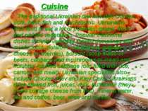 Cuisine The traditional Ukrainian diet includes chicken, pork, beef, fish and...