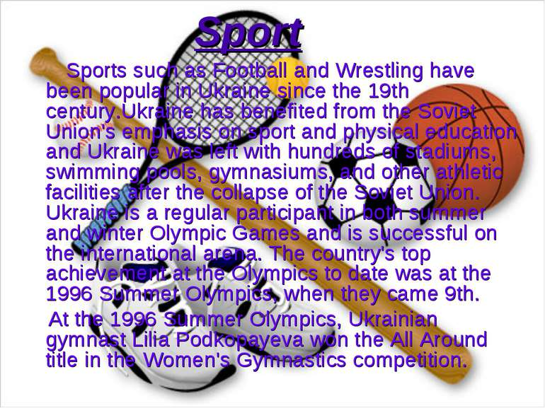 Sport Sports such as Football and Wrestling have been popular in Ukraine sinc...