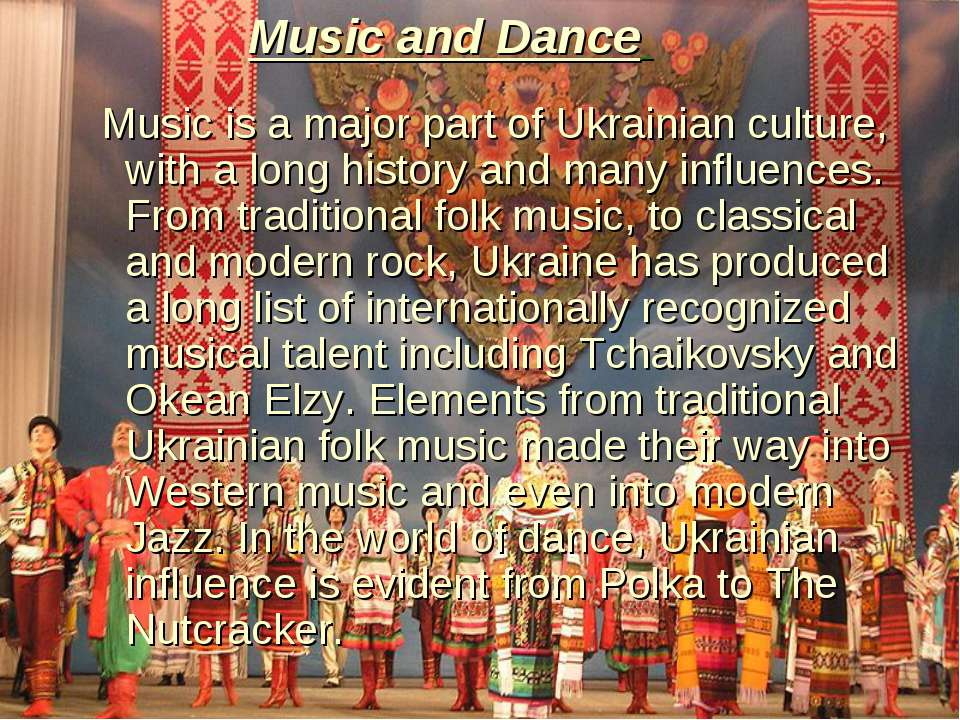 Music and Dance Music is a major part of Ukrainian culture, with a long histo...