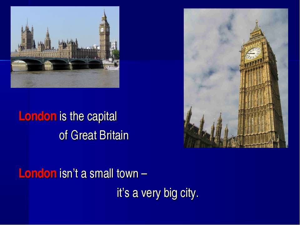 London is the capital of Great Britain London isn't a small town – it's a ver...
