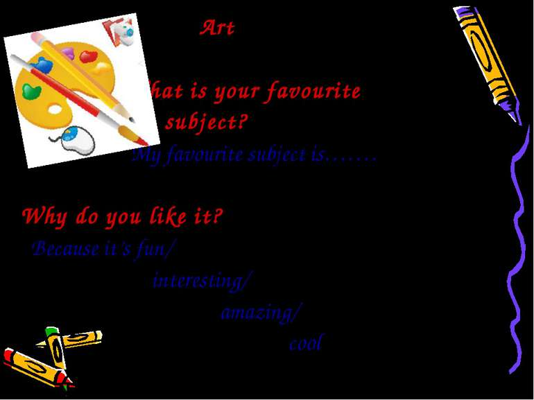 Art What is your favourite subject? My favourite subject is……. Why do you lik...