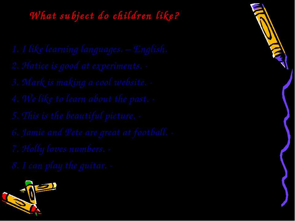 What subject do children like? 1. I like learning languages. – English. 2. Ha...