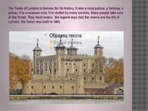 The Tower of London is famous for its history. It was a royal palace, a fortr...