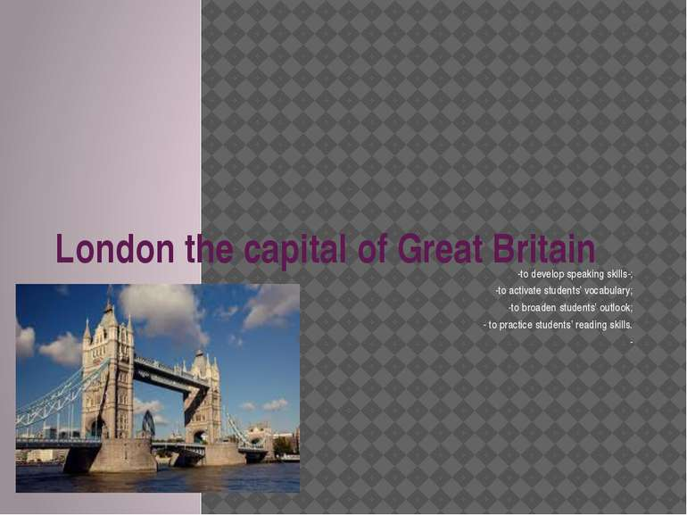 London the capital of Great Britain -to develop speaking skills-; -to activat...