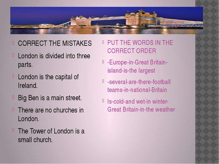 CORRECT THE MISTAKES London is divided into three parts. London is the capita...