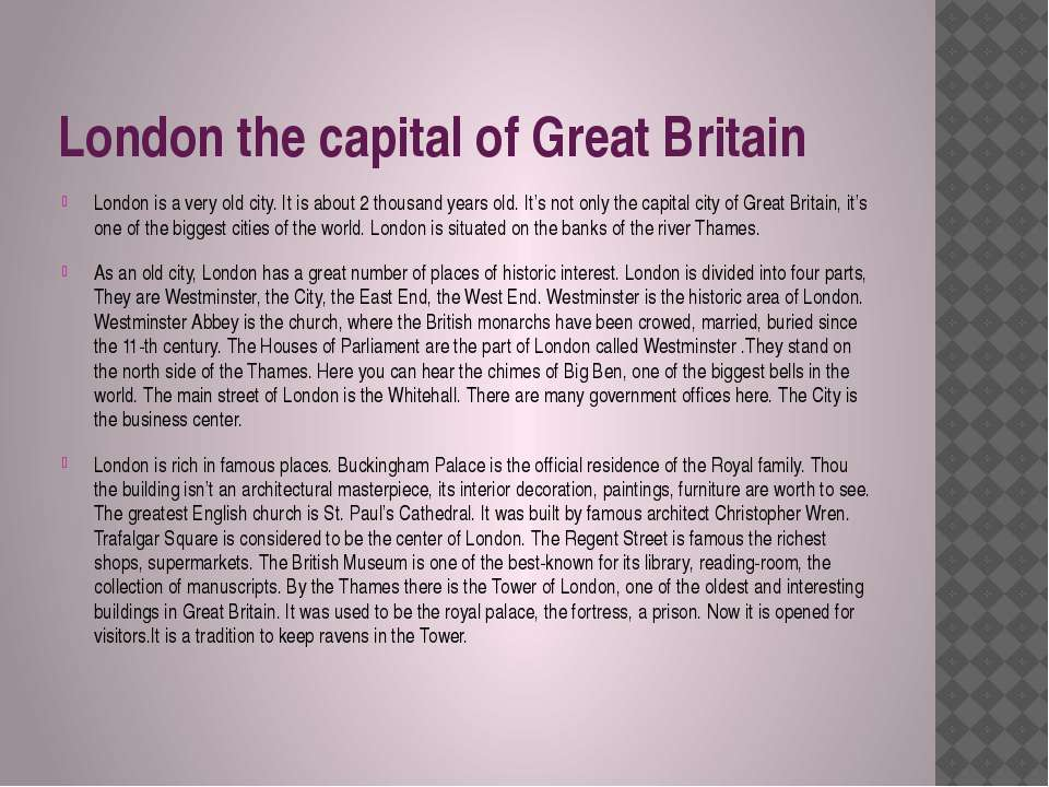 London the capital of Great Britain London is a very old city. It is about 2 ...