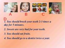 A B C D 1. You should brush your teeth 2-3 times a day for 5 minutes. 2. Swee...
