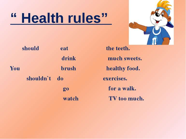 """"""" Health rules"""" should eat the teeth. drink much sweets. You brush healthy fo..."""