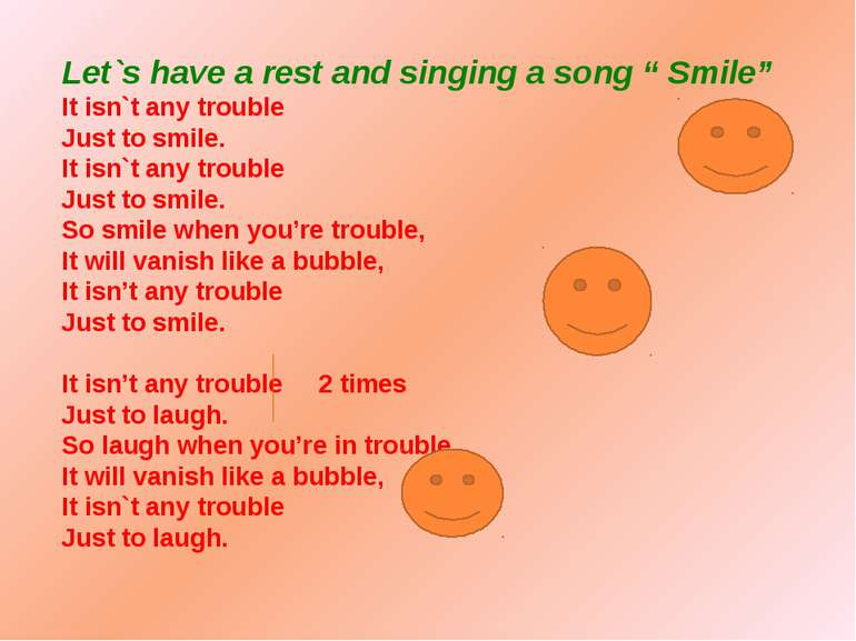 """Let`s have a rest and singing a song """" Smile"""" It isn`t any trouble Just to sm..."""