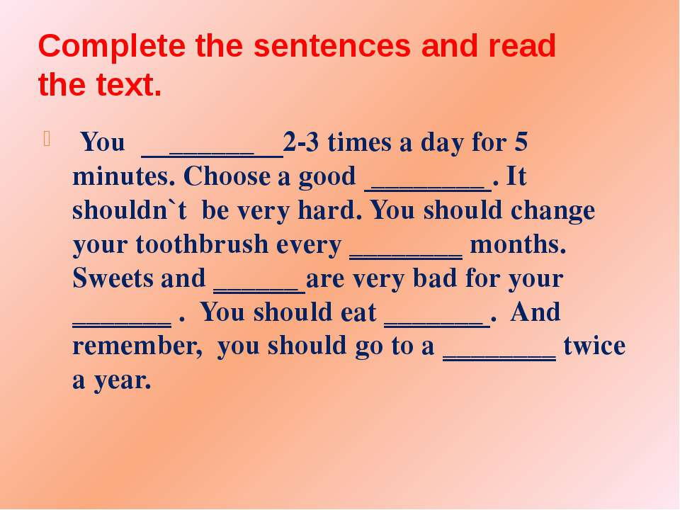 Complete the sentences and read the text. You ______ 2-3 times a day for 5 mi...