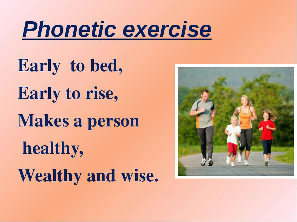 Phonetic exercise Early to bed, Early to rise, Makes a person healthy, Wealth...