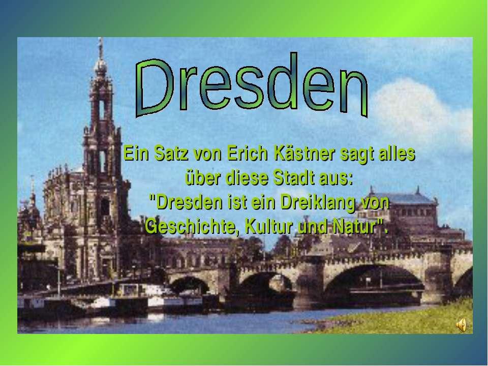 """Ein Satz von Erich Kästner sagt alles über diese Stadt aus: """"Dresden ist ein ..."""