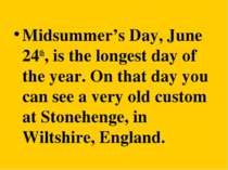 Midsummer's Day, June 24th, is the longest day of the year. On that day you c...