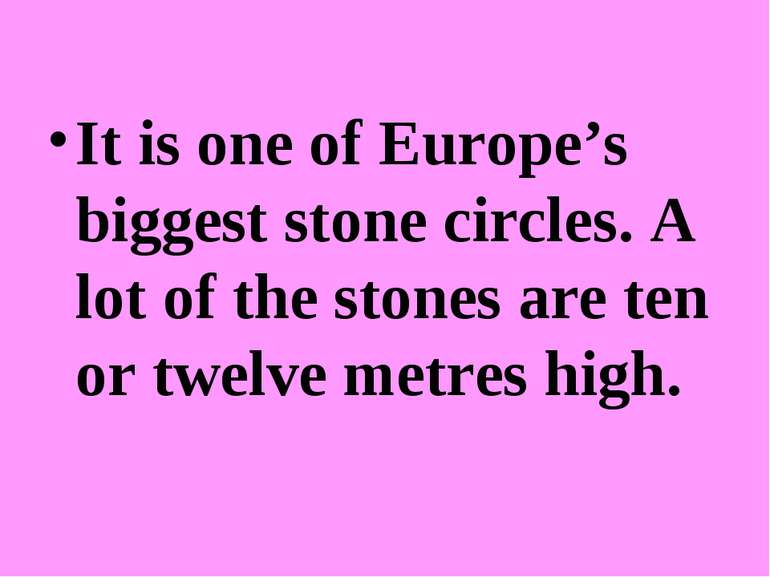 It is one of Europe's biggest stone circles. A lot of the stones are ten or t...