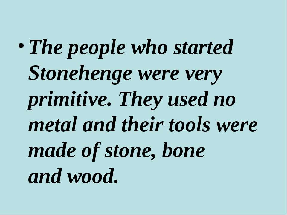 The people who started Stonehenge were very primitive. They used no metal and...