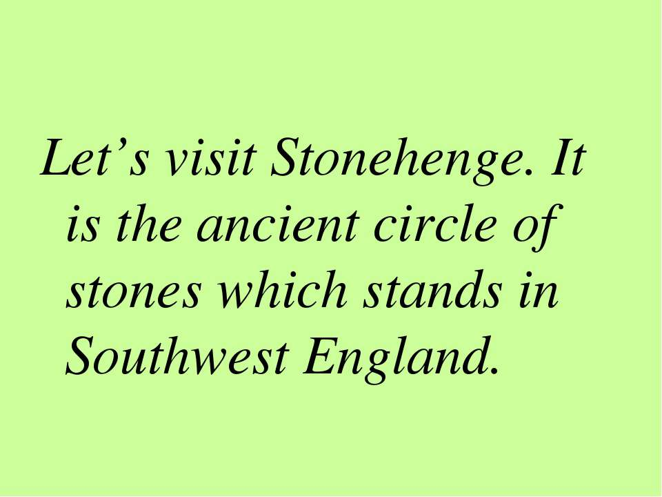 Let's visit Stonehenge. It is the ancient circle of stones which stands in So...