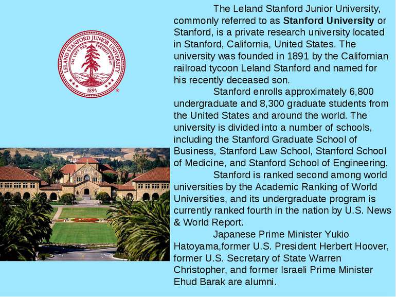 The Leland Stanford Junior University, commonly referred to as Stanford Unive...