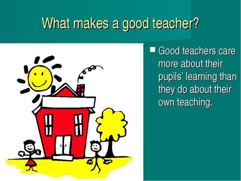 What makes a good teacher? Good teachers care more about their pupils' learni...