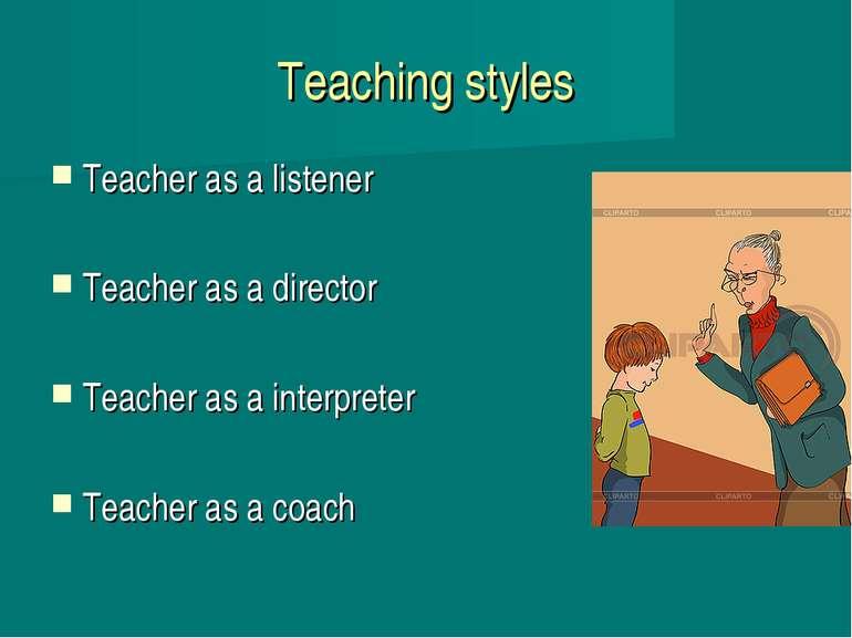 Teaching styles Teacher as a listener Teacher as a director Teacher as a inte...