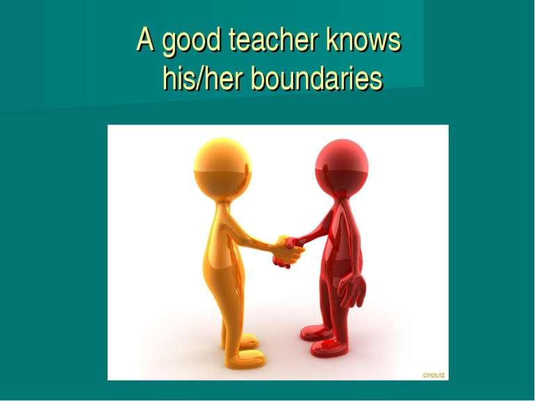 A good teacher knows his/her boundaries