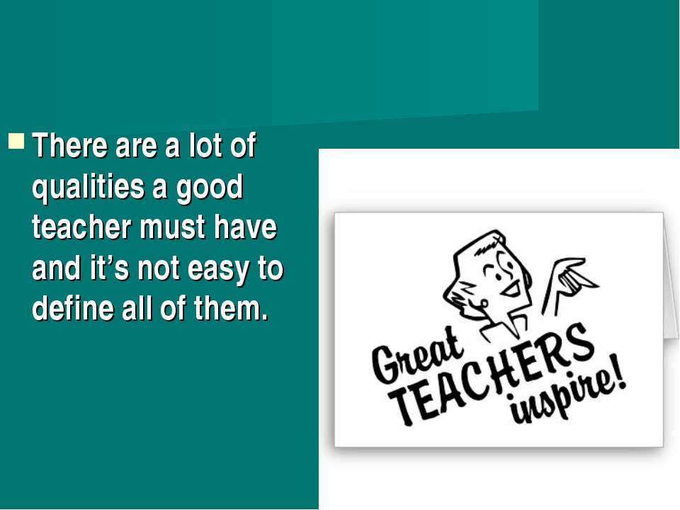 There are a lot of qualities a good teacher must have and it's not easy to de...