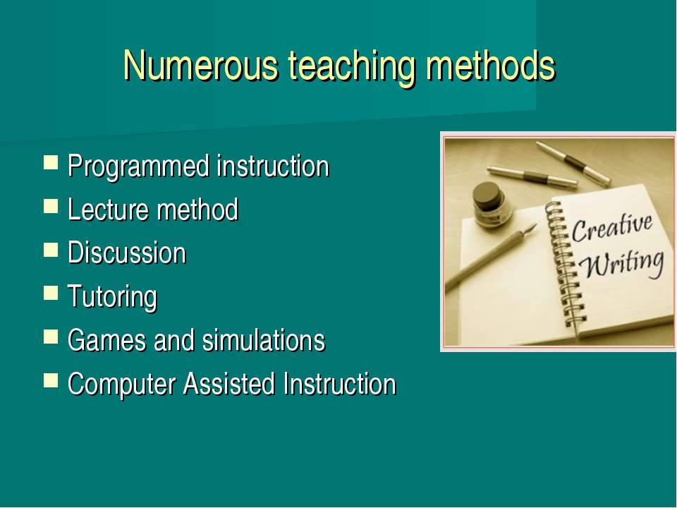 Numerous teaching methods Programmed instruction Lecture method Discussion Tu...