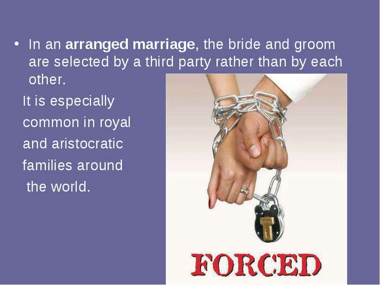 In anarranged marriage, the bride and groom are selected by a third party ra...