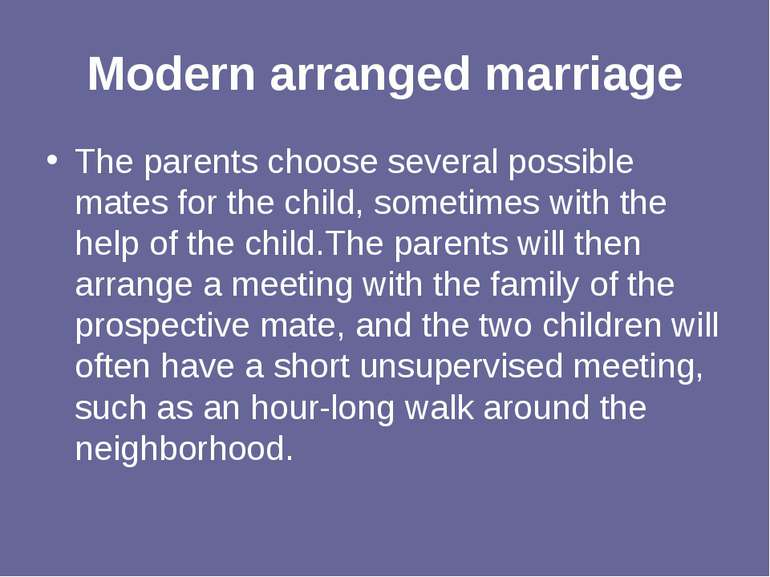 Modern arranged marriage The parents choose several possible mates for the ch...
