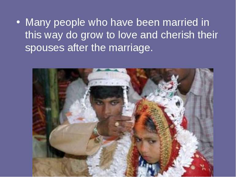 Many people who have been married in this way do grow to love and cherish the...